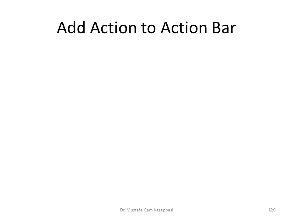 Add Action to Action Bar Dr. Mustafa Cem Kasapbasi120