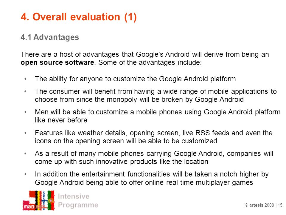 © artesis 2008 | 15 4.1 Advantages There are a host of advantages that Google's Android will derive from being an open source software.