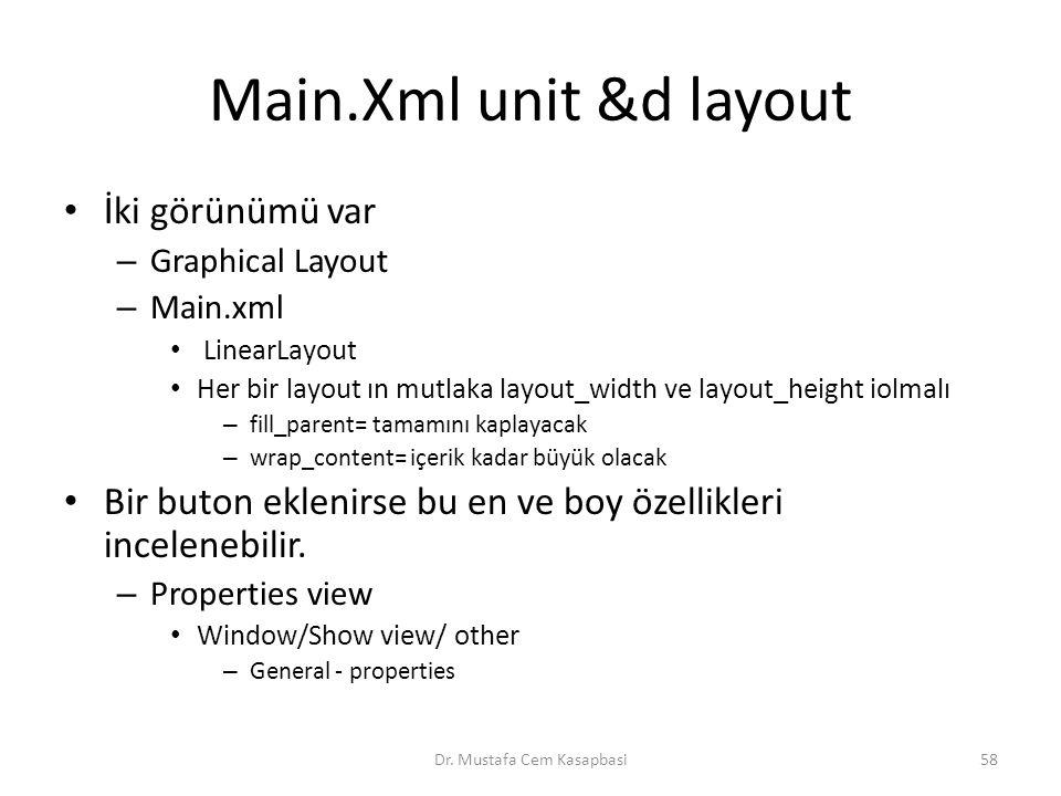 Main.Xml unit &d layout İki görünümü var – Graphical Layout – Main.xml LinearLayout Her bir layout ın mutlaka layout_width ve layout_height iolmalı –