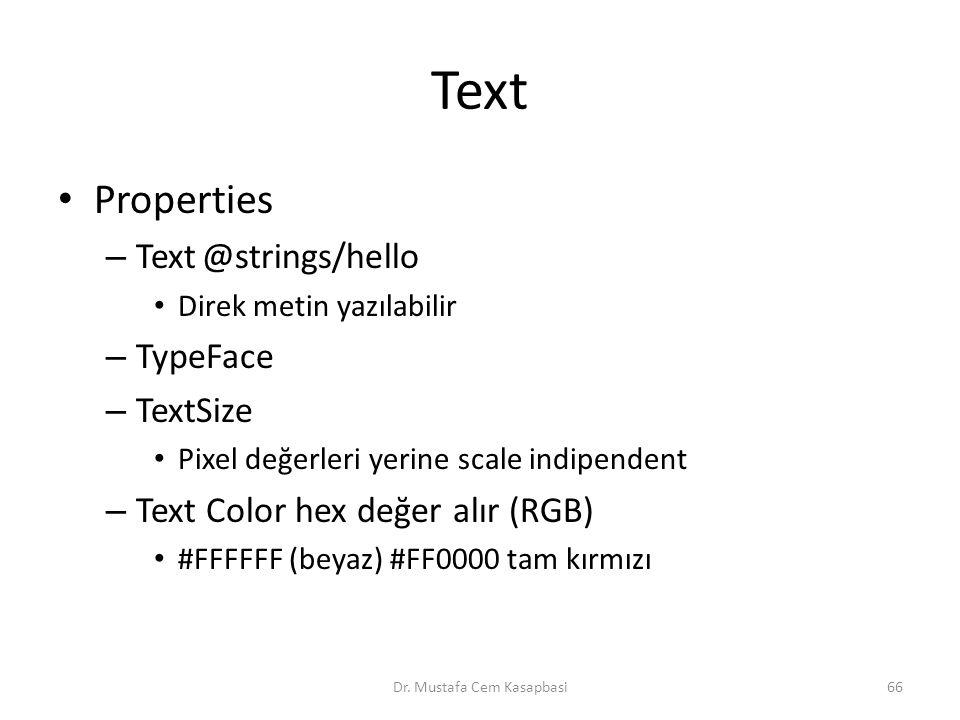 Text Properties – Text@strings/hello Direk metin yazılabilir – TypeFace – TextSize Pixel değerleri yerine scale indipendent – Text Color hex değer alı