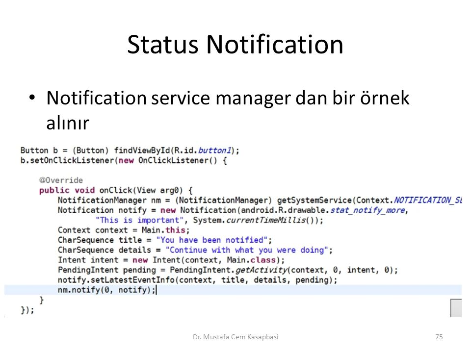 Status Notification Notification service manager dan bir örnek alınır Dr. Mustafa Cem Kasapbasi75