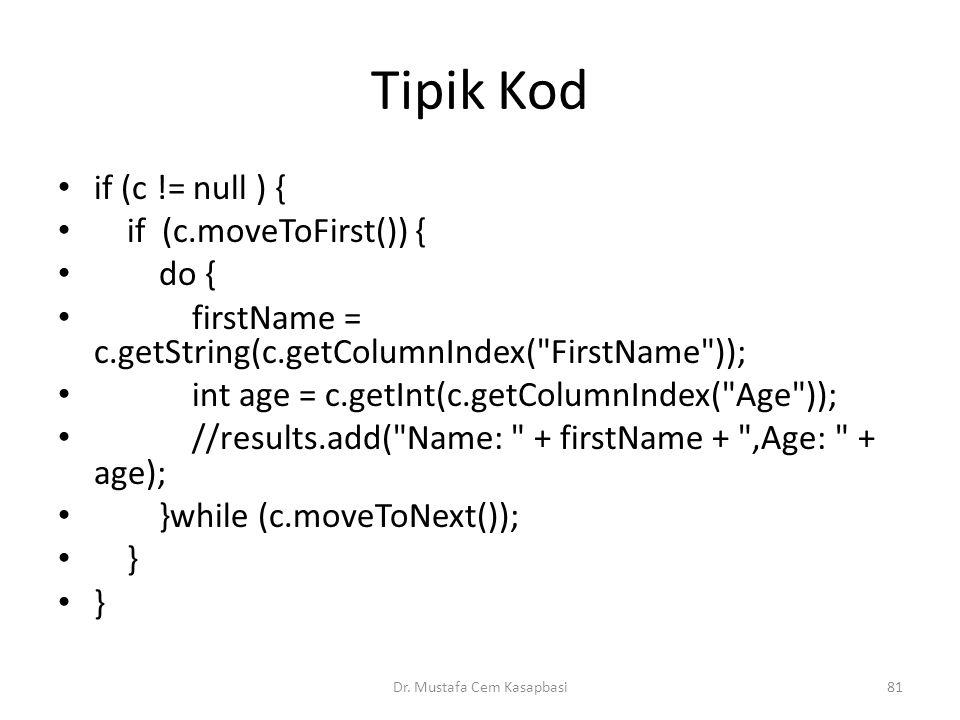 Tipik Kod if (c != null ) { if (c.moveToFirst()) { do { firstName = c.getString(c.getColumnIndex(