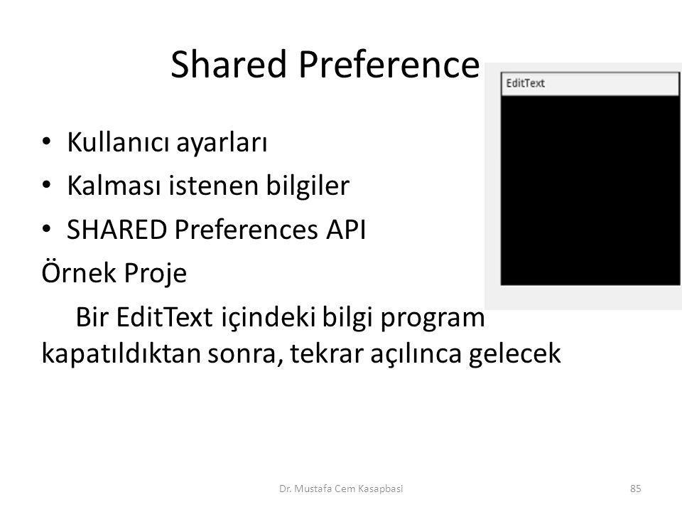 Shared Preference Kullanıcı ayarları Kalması istenen bilgiler SHARED Preferences API Örnek Proje Bir EditText içindeki bilgi program kapatıldıktan son