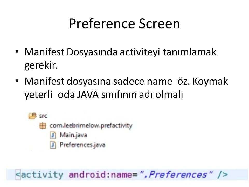 Preference Screen Manifest Dosyasında activiteyi tanımlamak gerekir. Manifest dosyasına sadece name öz. Koymak yeterli oda JAVA sınıfının adı olmalı D