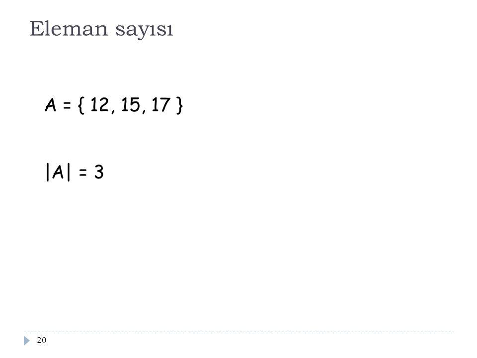 20 Eleman sayısı A = { 12, 15, 17 } |A| = 3