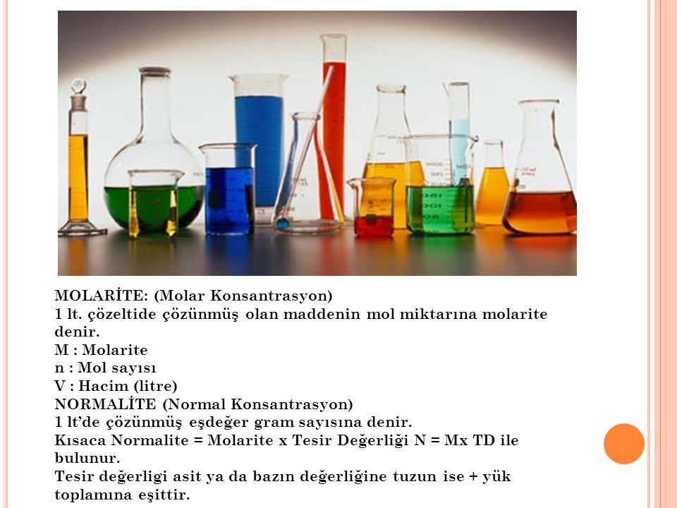 MOLARİTE: (Molar Konsantrasyon) 1 lt. çözeltide çözünmüş olan maddenin mol miktarına molarite denir. M : Molarite n : Mol sayısı V : Hacim (litre) NOR