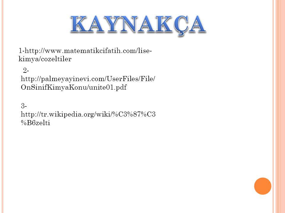 1-http://www.matematikcifatih.com/lise- kimya/cozeltiler 2- http://palmeyayinevi.com/UserFiles/File/ OnSinifKimyaKonu/unite01.pdf 3- http://tr.wikipedia.org/wiki/%C3%87%C3 %B6zelti
