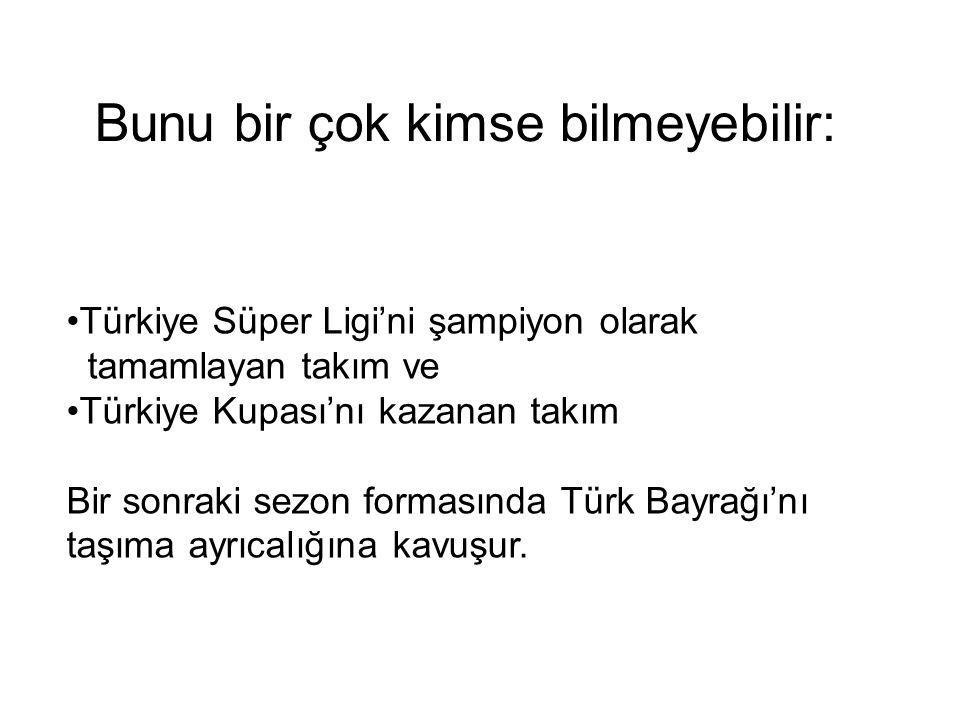 Türkiye Süper Ligi'ni şampiyon olarak tamamlayan takım ve Türkiye Kupası'nı kazanan takım Bir sonraki sezon formasında Türk Bayrağı'nı taşıma ayrıcalı