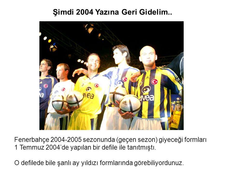 Fenerbahçe 2004-2005 sezonunda (geçen sezon) giyeceği formları 1 Temmuz 2004'de yapılan bir defile ile tanıtmıştı. O defilede bile şanlı ay yıldızı fo