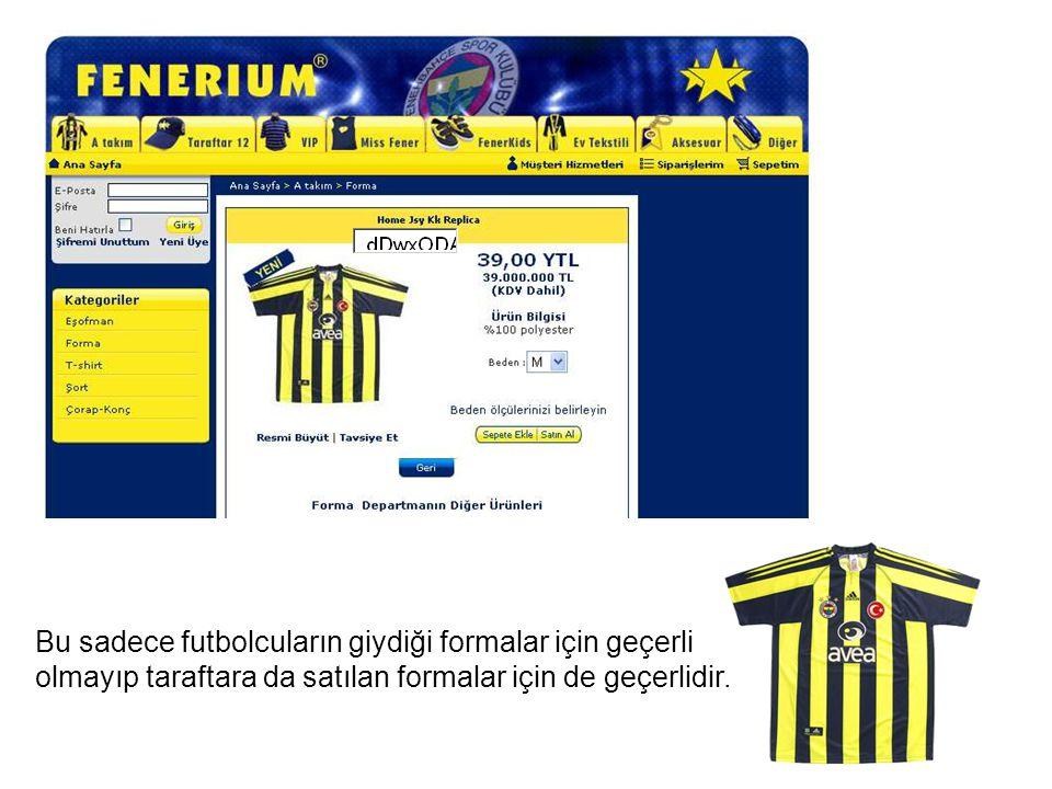 Bu sadece futbolcuların giydiği formalar için geçerli olmayıp taraftara da satılan formalar için de geçerlidir.