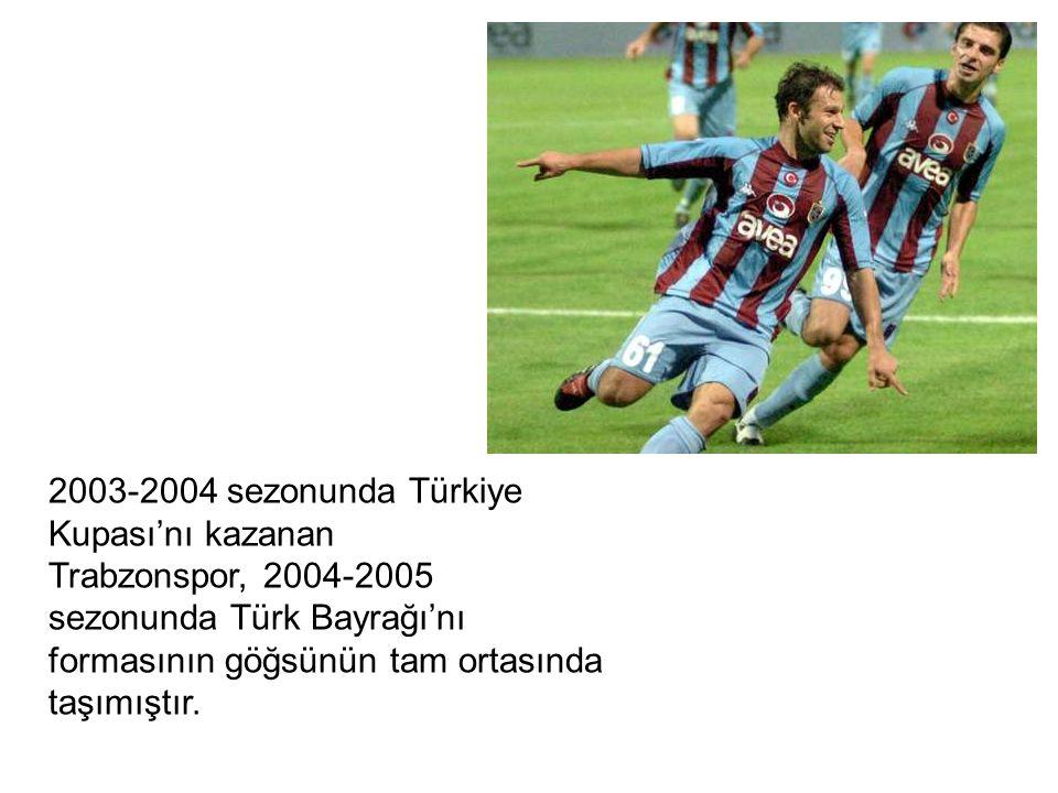 2003-2004 sezonunda Türkiye Kupası'nı kazanan Trabzonspor, 2004-2005 sezonunda Türk Bayrağı'nı formasının göğsünün tam ortasında taşımıştır.