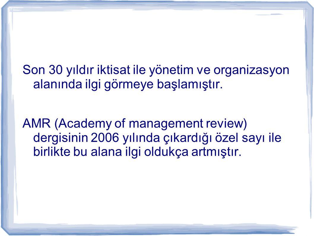 Son 30 yıldır iktisat ile yönetim ve organizasyon alanında ilgi görmeye başlamıştır. AMR (Academy of management review) dergisinin 2006 yılında çıkard