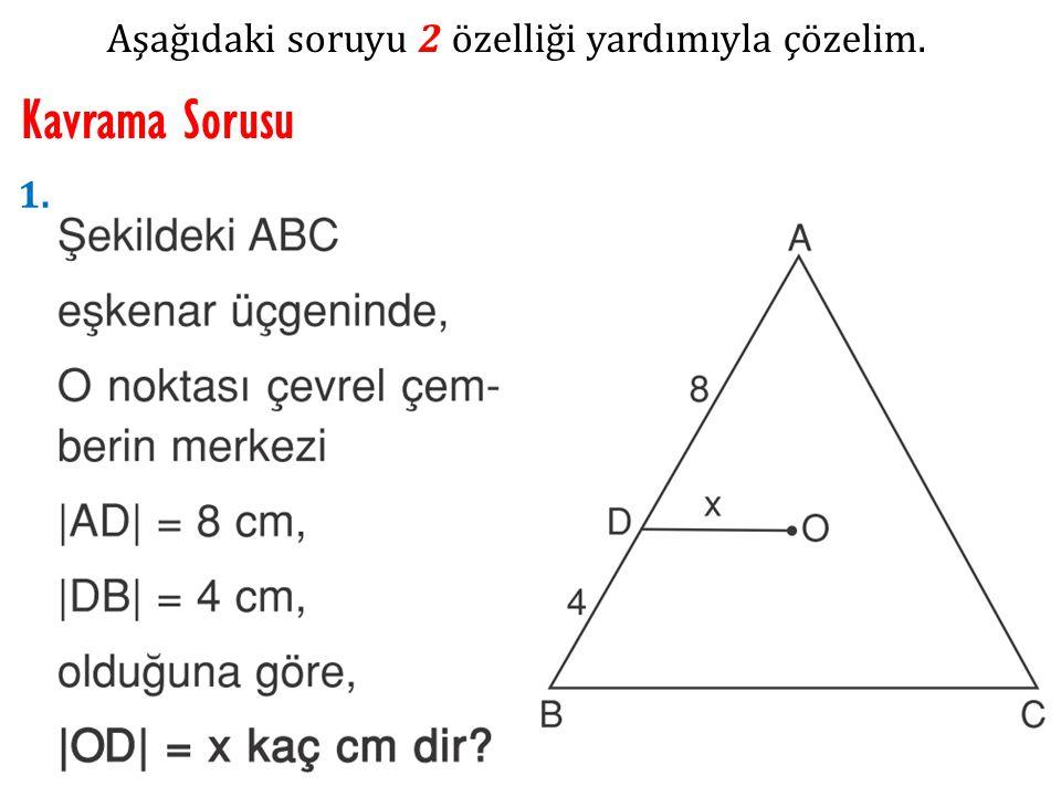 Aşağıdaki soruyu 2 özelliği yardımıyla çözelim. Kavrama Sorusu 1.