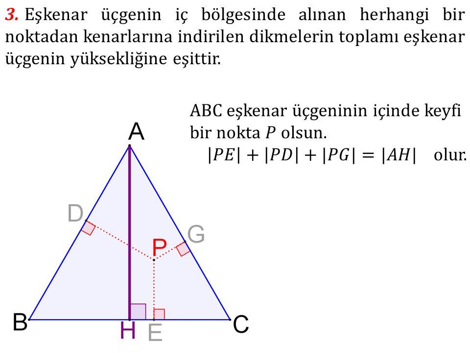 3. Eşkenar üçgenin iç bölgesinde alınan herhangi bir noktadan kenarlarına indirilen dikmelerin toplamı eşkenar üçgenin yüksekliğine eşittir.