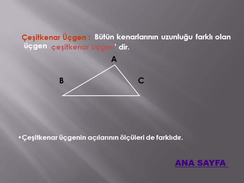 Çeşitkenar Üçgen : Bütün kenarlarının uzunluğu farklı olan üçgen A BC Çeşitkenar üçgenin açılarının ölçüleri de farklıdır.