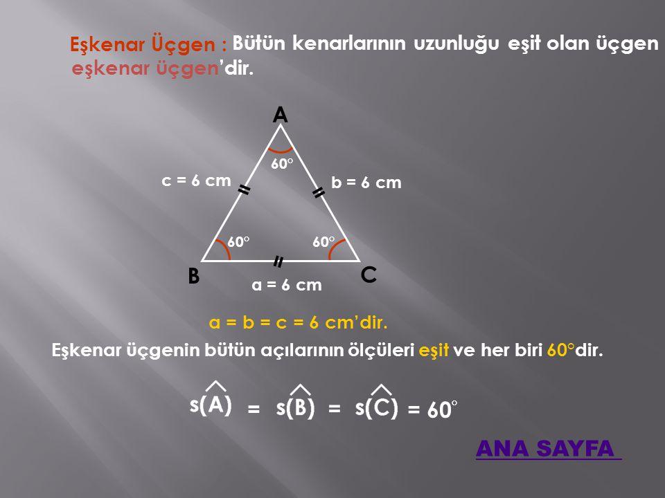 Eşkenar Üçgen : Bütün kenarlarının uzunluğu eşit olan üçgen A B C a = b = c = 6 cm'dir.