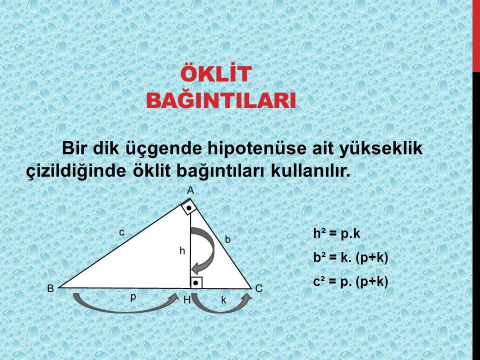 ÖKLİT BAĞINTILARI Bir dik üçgende hipotenüse ait yükseklik çizildiğinde öklit bağıntıları kullanılır. h² = p.k b² = k. (p+k) c² = p. (p+k)