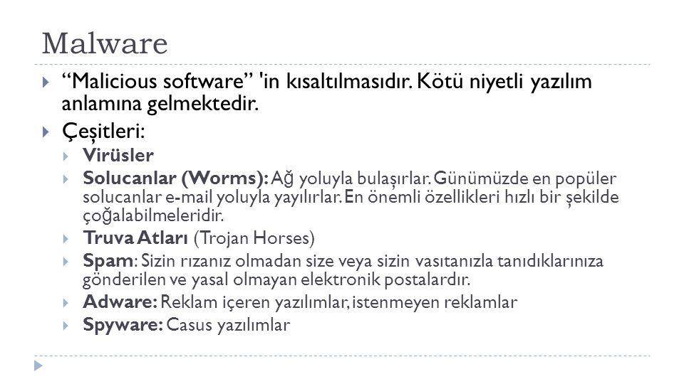 """Malware  """"Malicious software"""" 'in kısaltılmasıdır. Kötü niyetli yazılım anlamına gelmektedir.  Çeşitleri:  Virüsler  Solucanlar (Worms): A ğ yoluy"""