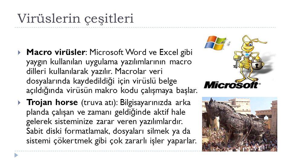 Virüslerin çeşitleri  Macro virüsler: Microsoft Word ve Excel gibi yaygın kullanılan uygulama yazılımlarının macro dilleri kullanılarak yazılır. Macr