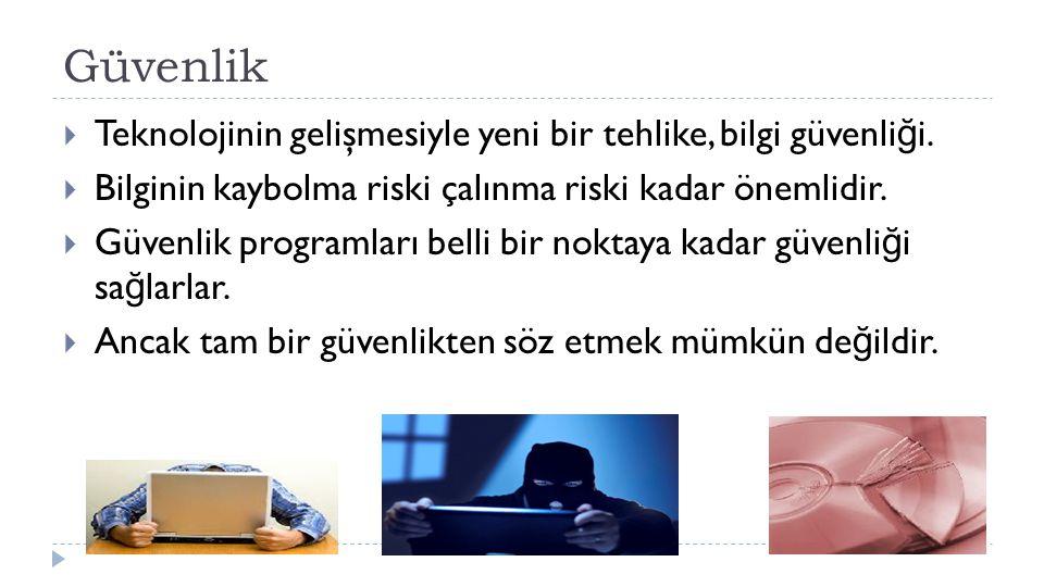 Güvenlik  Teknolojinin gelişmesiyle yeni bir tehlike, bilgi güvenli ğ i.  Bilginin kaybolma riski çalınma riski kadar önemlidir.  Güvenlik programl