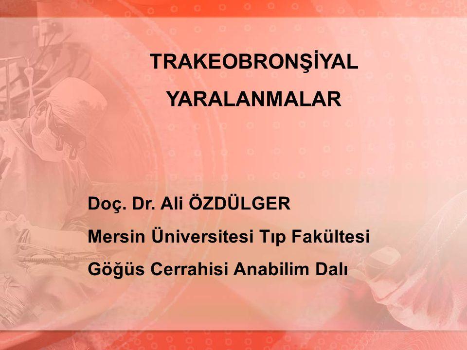 TRAKEOBRONŞİYAL YARALANMALAR Doç. Dr. Ali ÖZDÜLGER Mersin Üniversitesi Tıp Fakültesi Göğüs Cerrahisi Anabilim Dalı