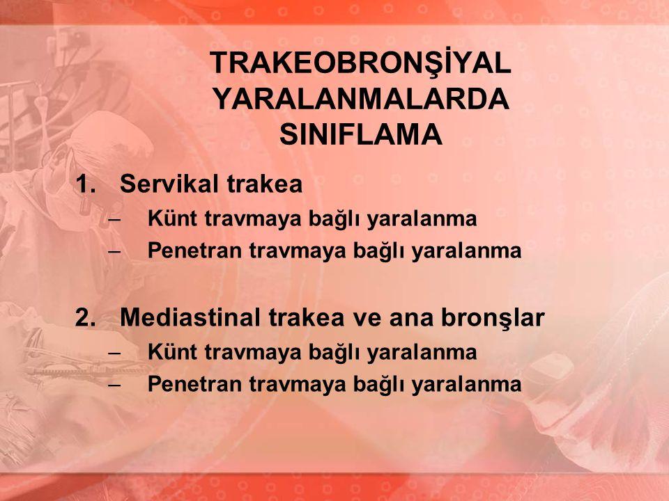 TRAKEOBRONŞİYAL YARALANMALARDA SINIFLAMA 1.Servikal trakea –Künt travmaya bağlı yaralanma –Penetran travmaya bağlı yaralanma 2.Mediastinal trakea ve a
