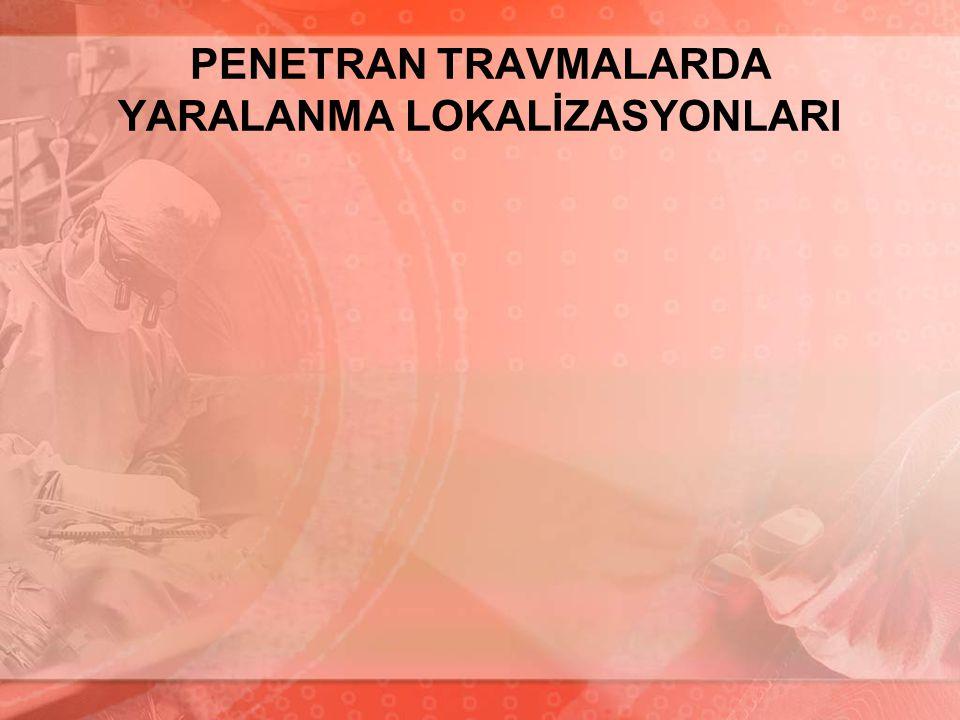 PENETRAN TRAVMALARDA YARALANMA LOKALİZASYONLARI
