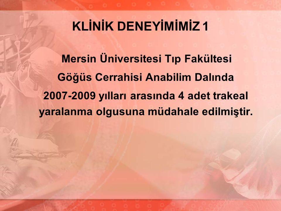 KLİNİK DENEYİMİMİZ 1 Mersin Üniversitesi Tıp Fakültesi Göğüs Cerrahisi Anabilim Dalında 2007-2009 yılları arasında 4 adet trakeal yaralanma olgusuna m