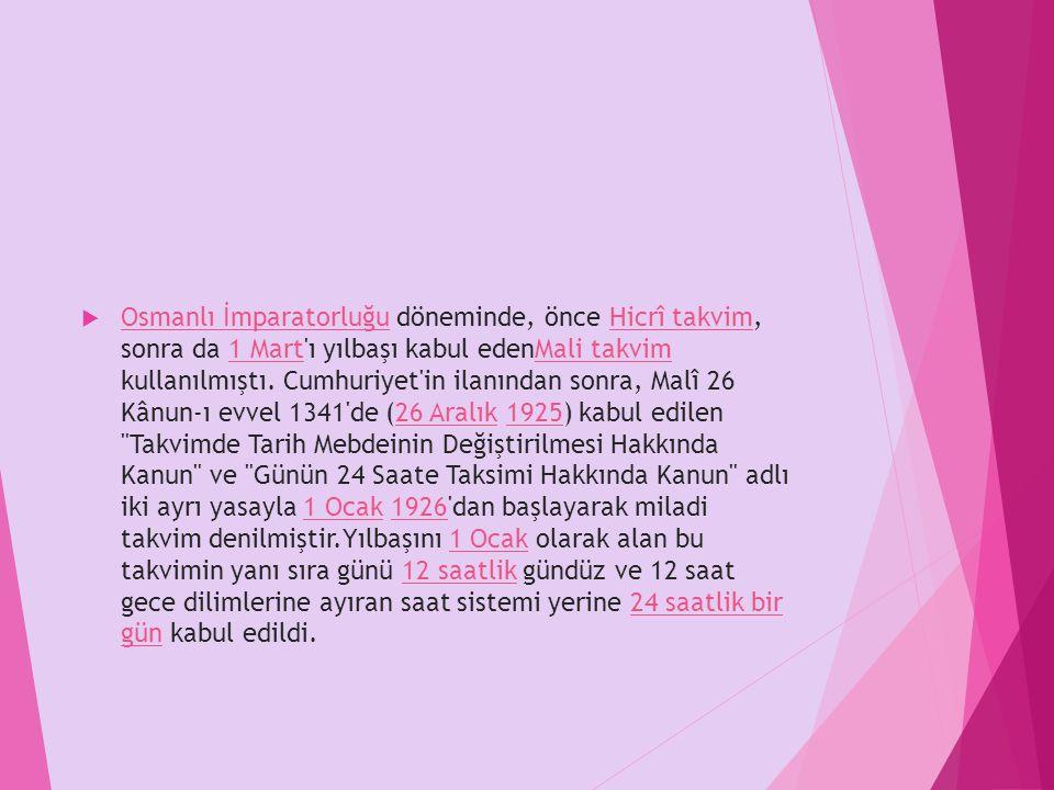  Osmanlı İmparatorluğu döneminde, önce Hicrî takvim, sonra da 1 Mart'ı yılbaşı kabul edenMali takvim kullanılmıştı. Cumhuriyet'in ilanından sonra, Ma