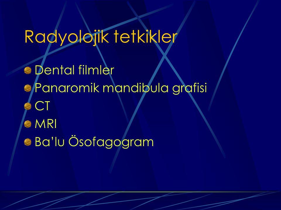 Radyolojik tetkikler Dental filmler Panaromik mandibula grafisi CT MRI Ba'lu Ösofagogram