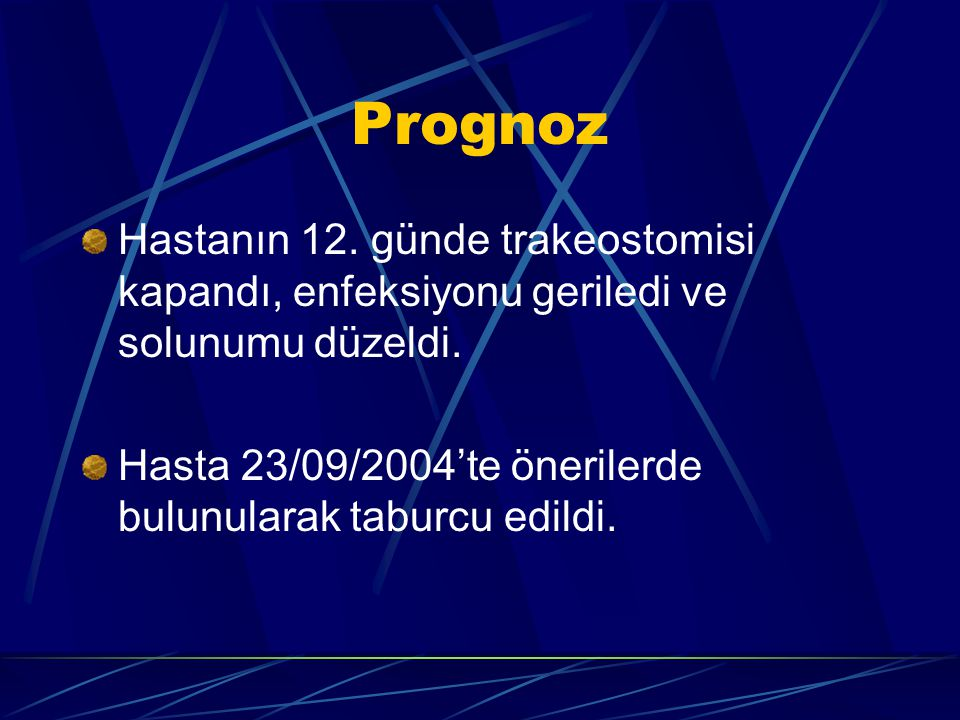 Prognoz Hastanın 12. günde trakeostomisi kapandı, enfeksiyonu geriledi ve solunumu düzeldi. Hasta 23/09/2004'te önerilerde bulunularak taburcu edildi.