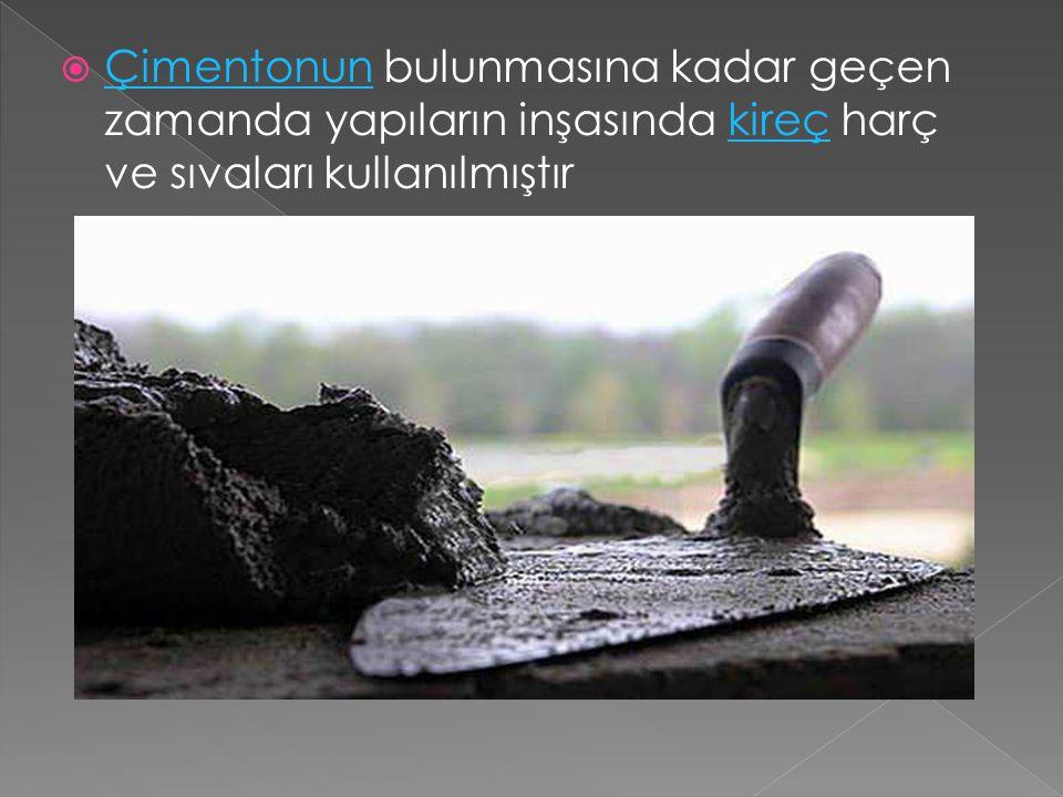  Çimentonun bulunmasına kadar geçen zamanda yapıların inşasında kireç harç ve sıvaları kullanılmıştır Çimentonunkireç