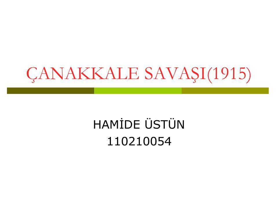 ÇANAKKALE SAVAŞI(1915) HAMİDE ÜSTÜN 110210054