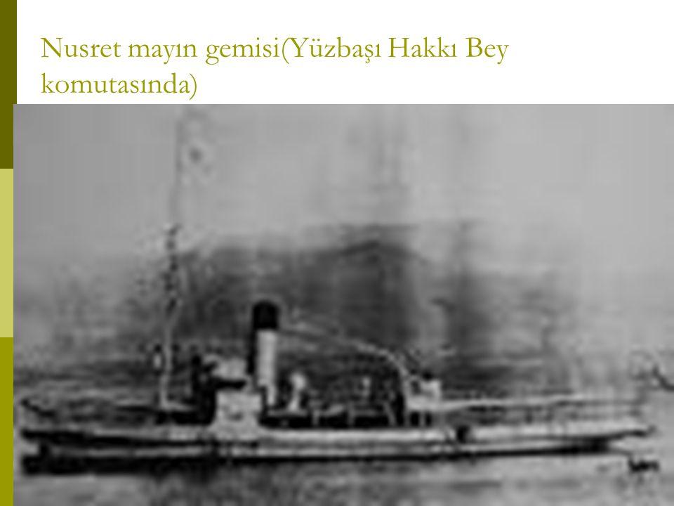 Nusret mayın gemisi(Yüzbaşı Hakkı Bey komutasında)