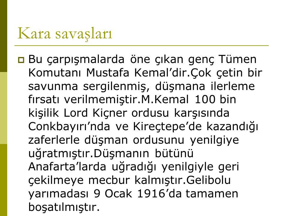 Kara savaşları  Bu çarpışmalarda öne çıkan genç Tümen Komutanı Mustafa Kemal'dir.Çok çetin bir savunma sergilenmiş, düşmana ilerleme fırsatı verilmem