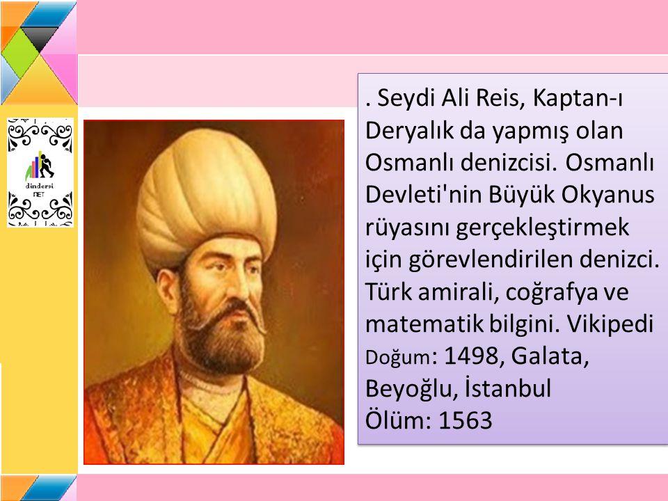 Seydi Ali Reis, Kaptan-ı Deryalık da yapmış olan Osmanlı denizcisi.