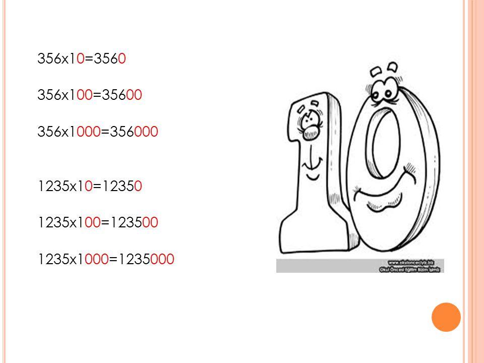 356x10=3560 356x100=35600 356x1000=356000 1235x10=12350 1235x100=123500 1235x1000=1235000