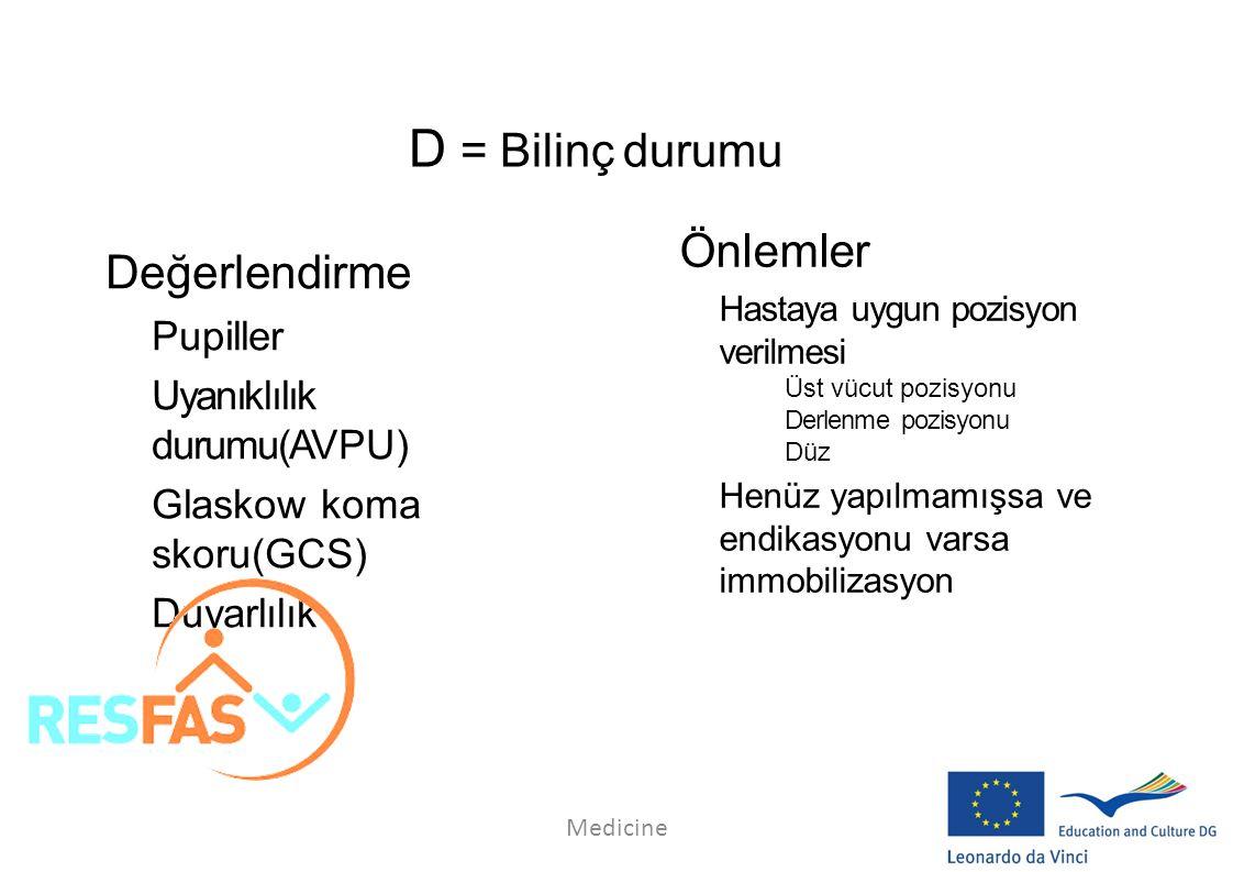 Değerlendirme –Pupiller –Uyanıklılık durumu(AVPU) –Glaskow koma skoru(GCS) –Duyarlılık Önlemler Hastaya uygun pozisyon verilmesi Üst vücut pozisyonu D