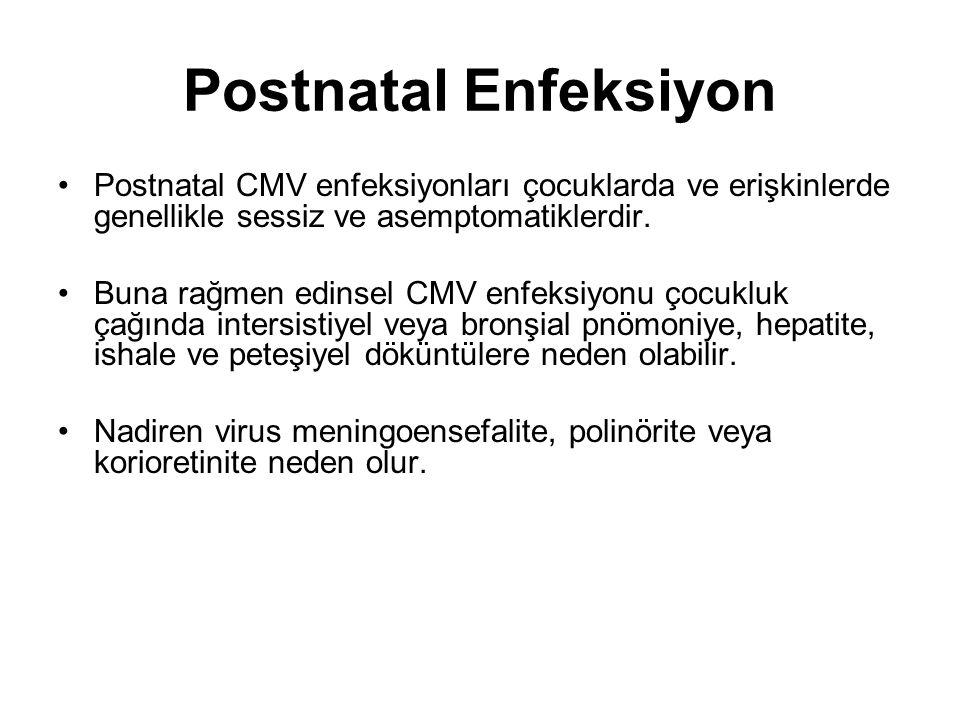 Postnatal Enfeksiyon Postnatal CMV enfeksiyonları çocuklarda ve erişkinlerde genellikle sessiz ve asemptomatiklerdir. Buna rağmen edinsel CMV enfeksiy