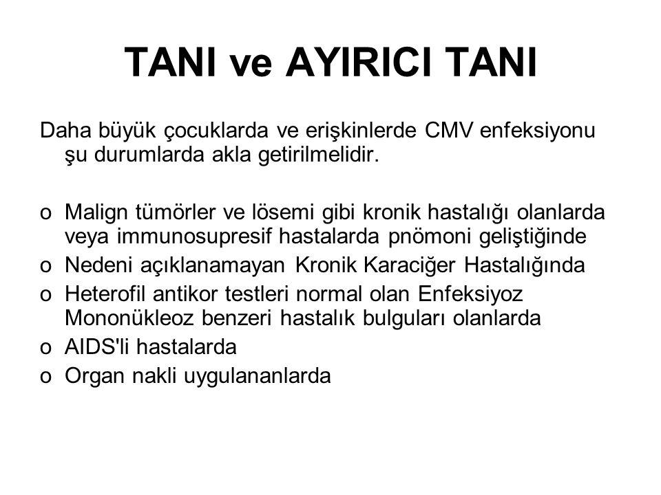 TANI ve AYIRICI TANI Daha büyük çocuklarda ve erişkinlerde CMV enfeksiyonu şu durumlarda akla getirilmelidir. oMalign tümörler ve lösemi gibi kronik h