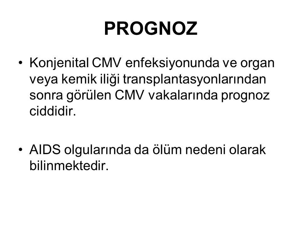 PROGNOZ Konjenital CMV enfeksiyonunda ve organ veya kemik iliği transplantasyonlarından sonra görülen CMV vakalarında prognoz ciddidir. AIDS olguların
