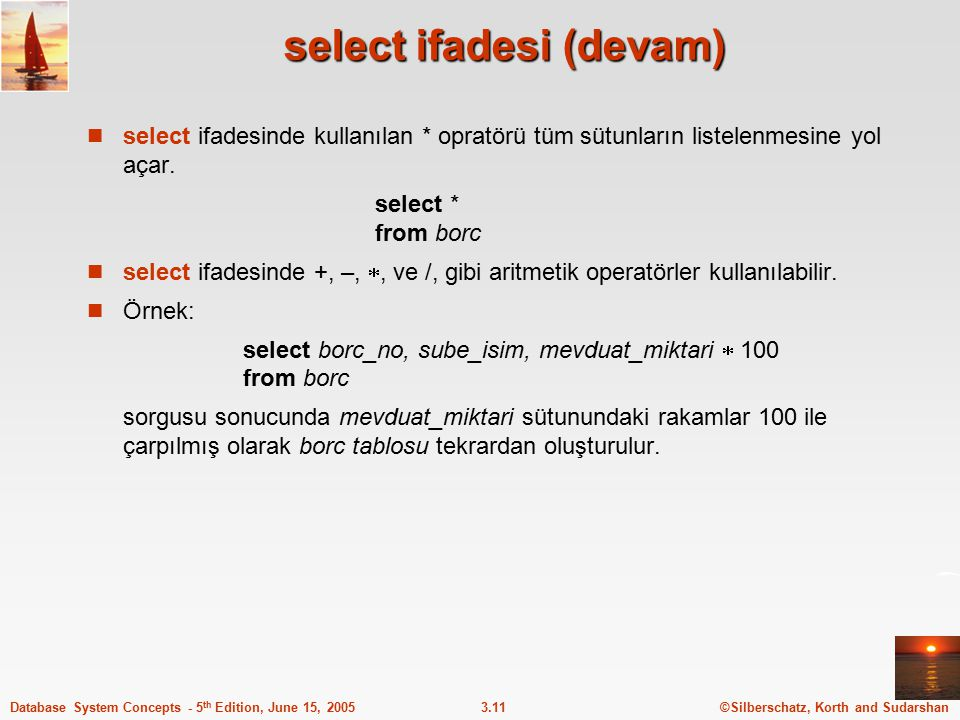 ©Silberschatz, Korth and Sudarshan3.11Database System Concepts - 5 th Edition, June 15, 2005 select ifadesi (devam) select ifadesinde kullanılan * opr