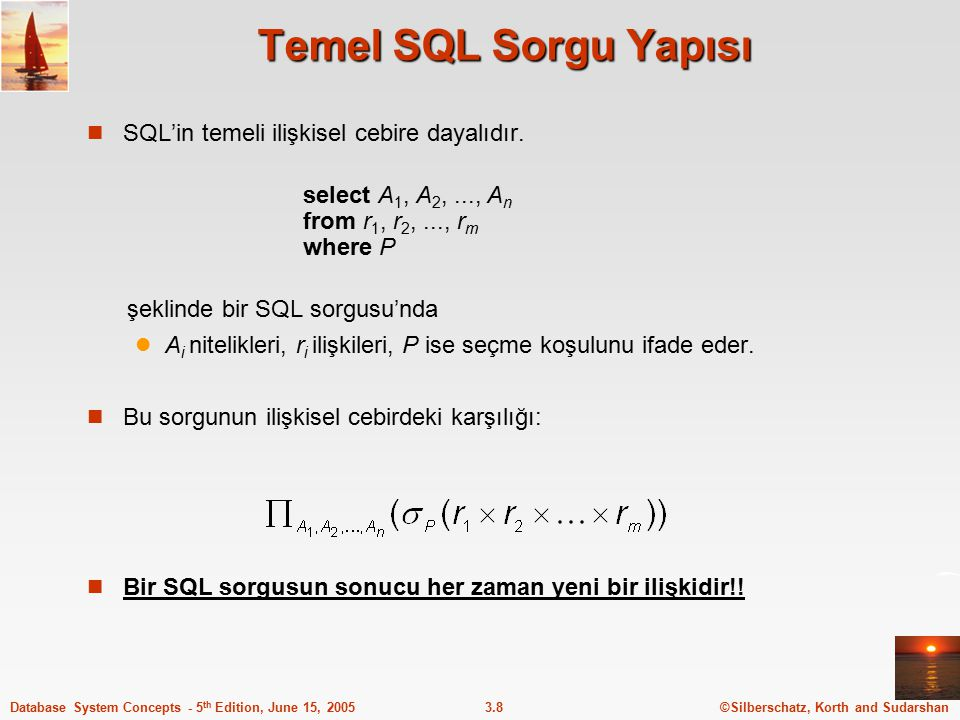 ©Silberschatz, Korth and Sudarshan3.9Database System Concepts - 5 th Edition, June 15, 2005 select ifadesi Tablo veya tablolardan istenilen verilerin seçimi için kullanılır.