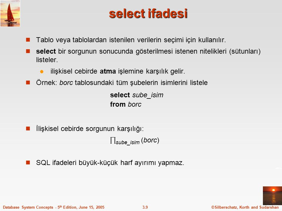 ©Silberschatz, Korth and Sudarshan3.9Database System Concepts - 5 th Edition, June 15, 2005 select ifadesi Tablo veya tablolardan istenilen verilerin