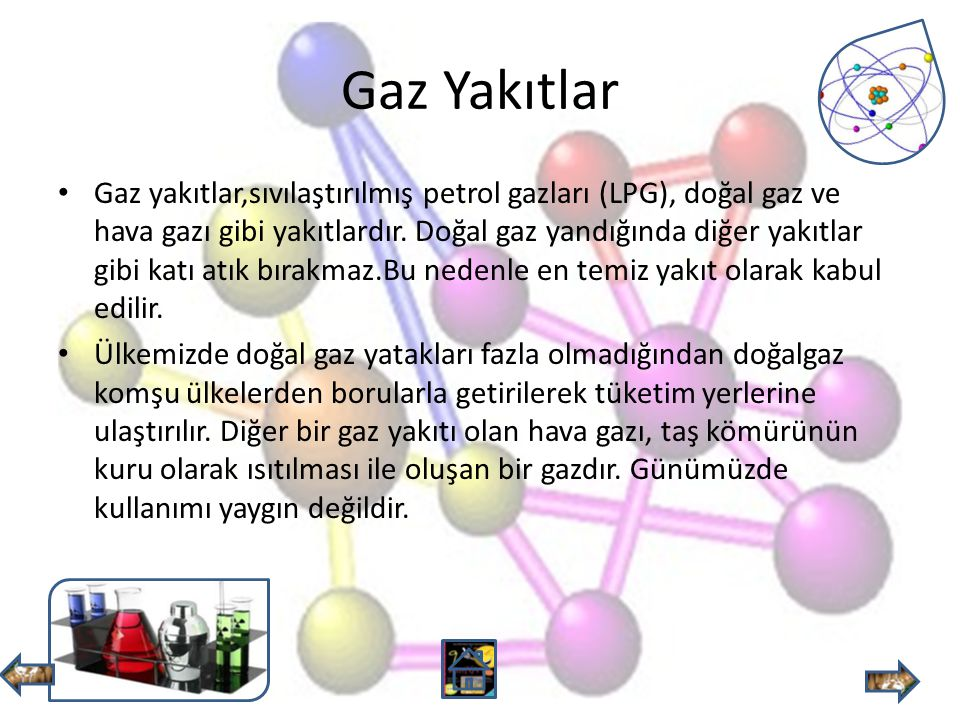 Gaz Yakıtlar Gaz yakıtlar,sıvılaştırılmış petrol gazları (LPG), doğal gaz ve hava gazı gibi yakıtlardır.
