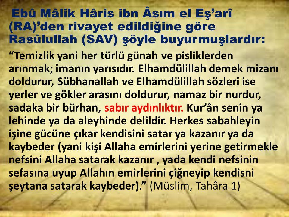 """Ebû Mâlik Hâris ibn Âsım el Eş'arî (RA)'den rivayet edildiğine göre Rasûlullah (SAV) şöyle buyurmuşlardır: """"Temizlik yani her türlü günah ve pislikler"""