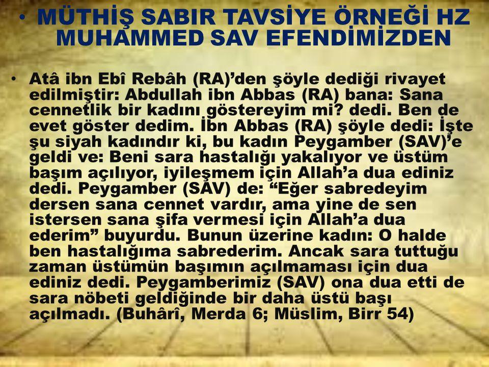 MÜTHİŞ SABIR TAVSİYE ÖRNEĞİ HZ MUHAMMED SAV EFENDİMİZDEN Atâ ibn Ebî Rebâh (RA)'den şöyle dediği rivayet edilmiştir: Abdullah ibn Abbas (RA) bana: San