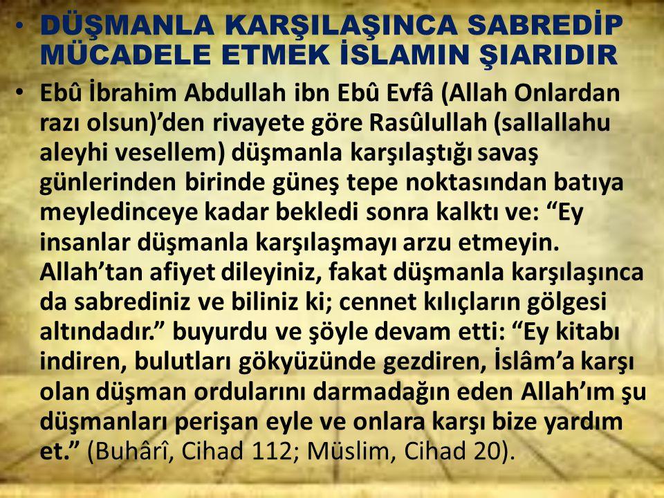 DÜŞMANLA KARŞILAŞINCA SABREDİP MÜCADELE ETMEK İSLAMIN ŞIARIDIR Ebû İbrahim Abdullah ibn Ebû Evfâ (Allah Onlardan razı olsun)'den rivayete göre Rasûlul