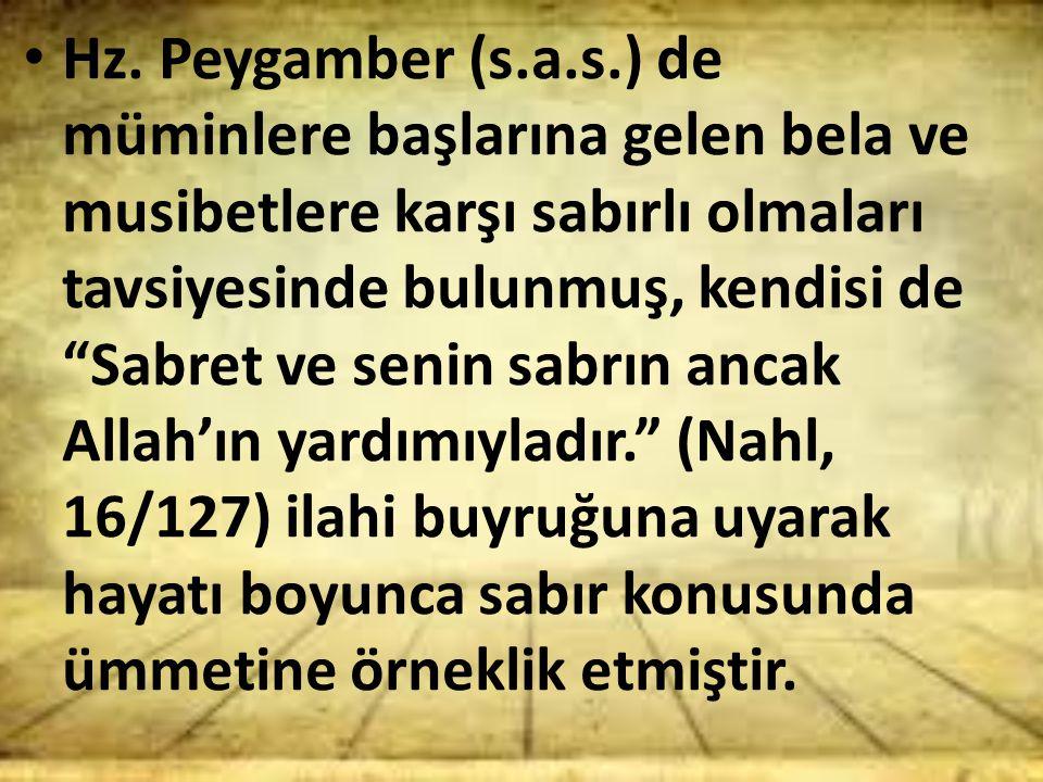 """Hz. Peygamber (s.a.s.) de müminlere başlarına gelen bela ve musibetlere karşı sabırlı olmaları tavsiyesinde bulunmuş, kendisi de """"Sabret ve senin sabr"""