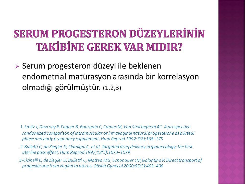  Serum progesteron düzeyi ile beklenen endometrial matürasyon arasında bir korrelasyon olmadığı görülmüştür. (1,2,3) 1-Smitz J, Devroey P, Faguer B,
